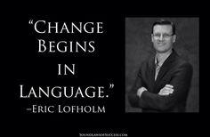 Change begins in language