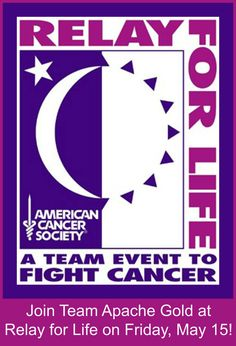 TEAM APACHE GOLD is participating in the RELAY FOR LIFE event at Harbison Field in Globe, AZ on Friday/Saturday, May 15/16!