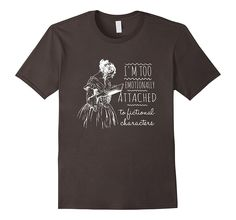 I'm emotionally attached to fictional characters gift tshirt