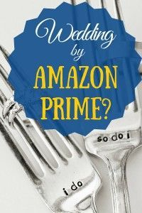 If you want a frugal wedding, you can save a lot of money by purchasing your wedding products on Amazon Prime.