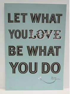 Love what you do!  w