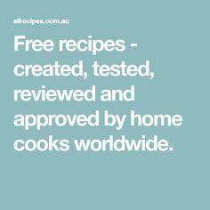 Free recipes - created, tested, reviewed and approved by home cooks worldwide.