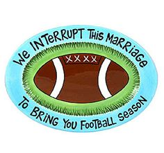 We interrupt this marriage to bring you Football Season. =)