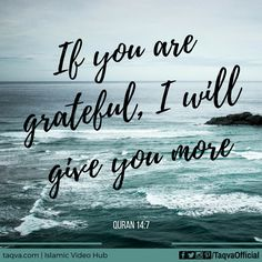 """""""If you are #grateful, I will give you more."""" #Quran 14:7 #Alhamdulillah #IslamicReminder #muslim #muslims #muslimah #islamicquotes #islamic #reminder #Allah"""