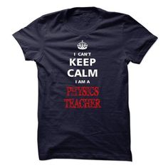 Can not keep calm I am a PHYSICS TEACHER - #gifts for boyfriend #gift for dad. ACT QUICKLY => https://www.sunfrog.com/Names/Can-not-keep-calm-I-am-a-PHYSICS-TEACHER.html?68278