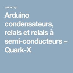Arduino condensateurs, relais et relais à semi-conducteurs – Quark-X