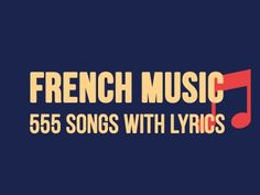 Listen to more than 600 French Songs with Lyrics for FREE