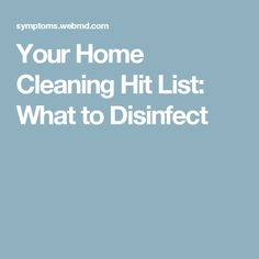 Your Home Cleaning Hit List: What to Disinfect
