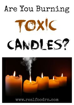 Are You Burning Toxic Candles? You will be shocked at the chemicals contained in your candles and how they can affect your health and the health of your children! #toxic #diycandles