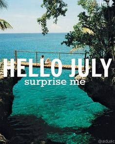 Hello July. Surprise Me.