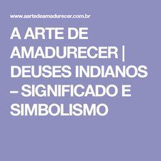 A ARTE DE AMADURECER     DEUSES INDIANOS – SIGNIFICADO E SIMBOLISMO