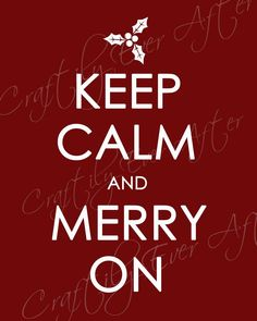 "Craftily Ever After: Christmas Version of 'Keep Calm"" Printable"