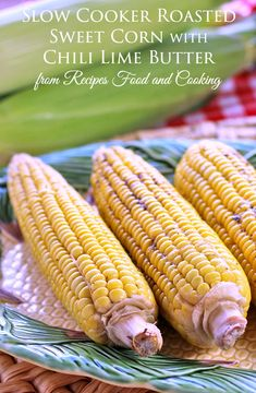 Slow Cooker Roasted Sweet Corn - Recipes Food and Cooking