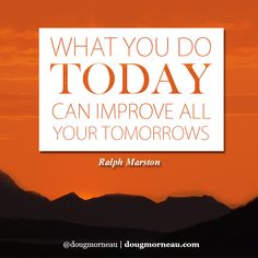 """""""What you do today can improve all your tomorrows"""". ~ Ralph Marston I hope you enjoy the Quotes. I'd encourage you to share them, repost them, and comment. After all, social media is about being social which implies a dialogue, not a one sided conversation. Make it a great day - """"YOU Were Created for Greatness, Claim It!"""" Doug Morneau - #fitCEO #motivation #leadership"""
