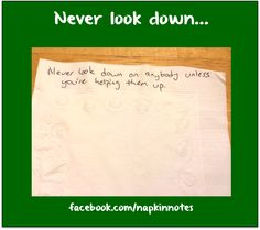 Napkin Note: Never look down on anybody…  Pack. Write. Connect.