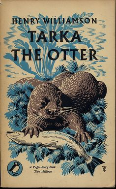 """Tarka the Otter"" by Henry Williamson. Cover Illustration by C.F. Tunnicliffe"