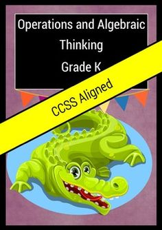 Operations and Algebraic Thinking  Grade K Common Core Aligned This Book of Common Core Aligned Operations and Algebraic Thinking sheets will help your students to make progress in this domain.   Each worksheet has been aligned to not only the domain, but also to an individual objective to really target your students.