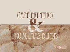 Café primeiro e problemas depois! #cafe #problemas #mensagenscomamor #frases