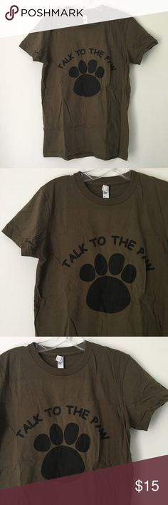 """OLIVE ARMY GREEN TALK TO THE PAW TEE SHIRT TOP !! Brand new 