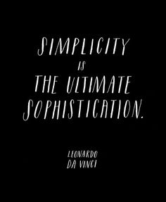 """words to aspire to... """"Simplicity is the ultimate sophistication."""" Leonardo Da Vinci / by Molly Jacques Illustration for Inspired to Share"""