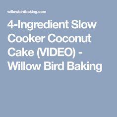 4-Ingredient Slow Cooker Coconut Cake (VIDEO) - Willow Bird Baking