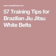 57 Training Tips for Brazilian Jiu Jitsu White Belts