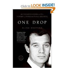 One Drop: My Father's Hidden Life--A Story of Race and Family Secrets. This book is crazy it's totally draw you in and make you question how much you REALLY know about your family.