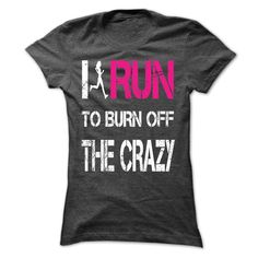 I run to burn off the crazy T Shirts, Hoodies. Get it here ==► https://www.sunfrog.com/Sports/I-run-to-burn-off-the-crazy-[hot]-35302988-Guys.html?41382