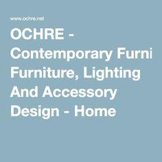 OCHRE - Contemporary Furniture, Lighting And Accessory Design - Home