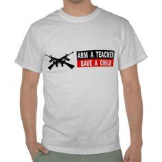 Pro 2nd Amendment Gun Arm a Teacher Save a Child T Shirts