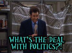 What's the deal with politics? -Kramer #Seinfeld