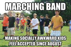 .this is how i felt win I first went in to marching band but the high schoolers made me fell welcomed