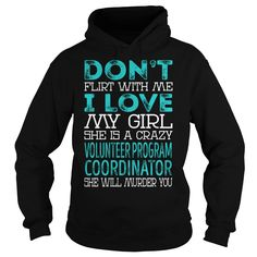 Don't Flirt With Me My Girl is a Crazy Volunteer Program Coordinator She will Murder YOU Job Title Shirts #gift #ideas #Popular #Everything #Videos #Shop #Animals #pets #Architecture #Art #Cars #motorcycles #Celebrities #DIY #crafts #Design #Education #Entertainment #Food #drink #Gardening #Geek #Hair #beauty #Health #fitness #History #Holidays #events #Home decor #Humor #Illustrations #posters #Kids #parenting #Men #Outdoors #Photography #Products #Quotes #Science #nature #Sports #Tattoos…