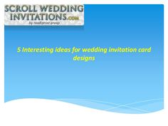 5 interesting Wedding Invitation Card Designs @ https://www.youtube.com/watch?v=70XbvQmBPD0&feature=youtu.be #ScrollWeddingInvitations