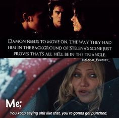 SOOO funny...but seriously...Damon's not the one who needs to move on, Stefan does. It's Damon time!