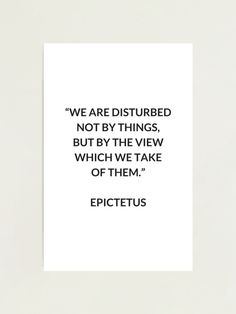 """""""EPICTETUS Stoic Philosophy Quote - We are disturbed not by things, but by the view which we take of them """" Photographic Print by IdeasForArtists   Redbubble Philosophical Quotes About Life, Philosophy Quotes, Life Quotes, Quotes About Life, Quote Life, Living Quotes, Quotes On Life, Life Lesson Quotes"""