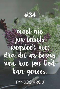 Letsels wys hoe goed God jou genees het __[FynbosVrou/FB] # 34 Bible Quotes, Words Quotes, Me Quotes, Sayings, Afrikaanse Quotes, Jesus Prayer, Life Learning, Bible Prayers, Special Words