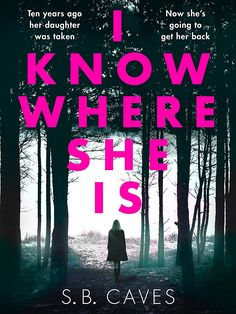 I Know Where She Is: a breathtaking thriller that will have you hooked from the first page eBook: S.B. Caves: Amazon.co.uk: Kindle Store