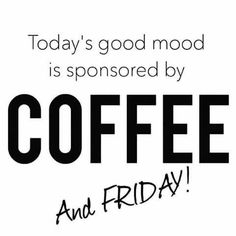 Trust Quotes : Two things we Friday Coffee Quotes, Happy Weekend Quotes, Its Friday Quotes, Friday Humor, Good Morning Quotes, Happy Quotes, Positive Quotes, Friday Morning Quotes, Friday Sayings