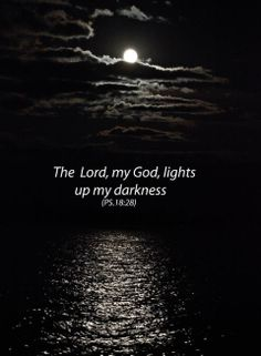 Psalm 18:28 (NLT) - You light a lamp for me. The Lord, my God, lights up my darkness.