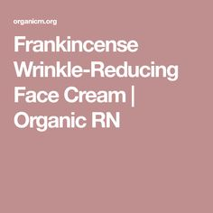 Frankincense Wrinkle-Reducing Face Cream | Organic RN