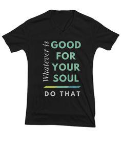 Good for Your Soul T-shirt, Choose Colors
