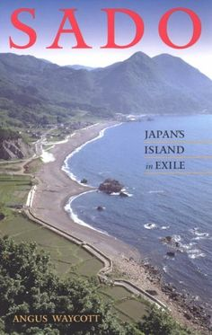 Sado: Japan's Island in Exile - http://www.learnjourney.com/travel-asia-discount-resources-books-guides-free-shipping/travel-japan-discount-resources-books-guides-free-shipping/sado-japans-island-in-exile/