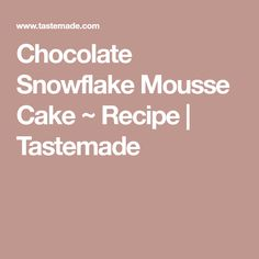 Chocolate Snowflake Mousse Cake ~ Recipe | Tastemade