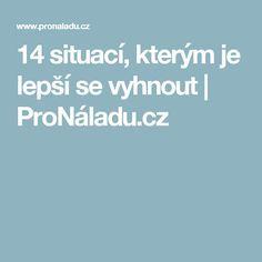 14 situací, kterým je lepší se vyhnout | ProNáladu.cz Nordic Interior, Motivation, Board, Psychology, Sign, Planks, Determination, Inspiration