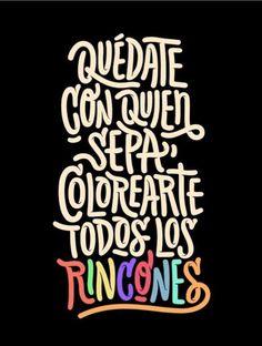 """""""Quédate con quien sepa colorearte todos los rincones"""" #Citas #Frases. FANTASÍA. figura redondeada, anchura condensed, grosor extrabold"""