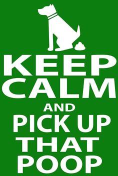 Keep Calm & Pick Up That Poop (white) by pickupthatpoop