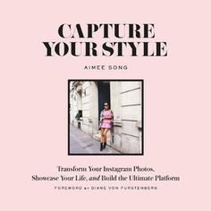 Capture Your Style | http://paperloveanddreams.com/book/1134408538/capture-your-style |  Foreword by Diane von Furstenberg                           From Instagram star Aimee Song, creator of the popular fashion blog Song of Style, comes the very first how-to Instagram guide, breaking down the essentials to taking gorgeous photos and building your brand and following.  With over three million Instagram fans, Aimee Song knows a thing or two about taking the perfect Instagram photo. And…