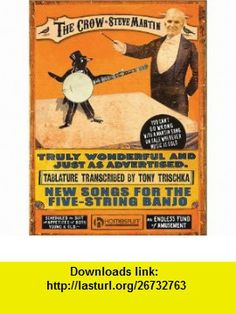 The Crow Book of Tablature New Songs for the Five-String Banjo (9781597732772) Steve Martin, Tony Trischka , ISBN-10: 159773277X , ISBN-13: 978-1597732772 , , tutorials , pdf , ebook , torrent , downloads , rapidshare , filesonic , hotfile , megaupload , fileserve