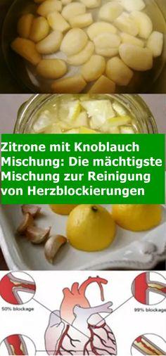 Zitrone mit Knoblauch Mischung: Die mächtigste Mischung zur Reinigung von Herzblockierungen | njuskam! Pickles, Cucumber, Food And Drink, Vegetables, Health, Zucchini, Tomatoes, Salads, Natural Health
